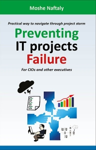 Preventing IT projects Failure: Practical way to navigate through project storm, for CIOs and other executives